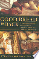"""Good Bread Is Back: A Contemporary History of French Bread, the Way It Is Made, and the People Who Make It"" by Steven Laurence Kaplan, Catherine Porter"