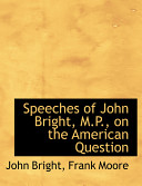 Speeches Of John Bright M P On The American Question