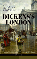 DICKENS'S LONDON - Premium Collection of 11 Novels & 80+ Tales (Illustrated)