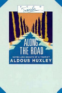 along the road notes and essays of a tourist aldous huxley  along the road notes and essays of a tourist front cover aldous huxley