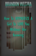 How To Hypnotize A Girl To Love You Without Her Knowing