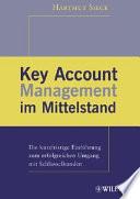 Key Account Management im Mittelstand  : die kurzfristige Einführung zum erfolgreichen Umgang mit Schlüsselkunden