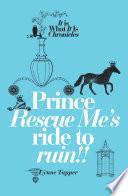 Prince Rescue Me's Ride to Ruin