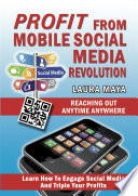 Profit from Mobile Social Media Revolution  : Learn How to Engage Social Media and Triple Your Profits