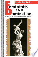 """Femininity and Domination: Studies in the Phenomenology of Oppression"" by Sandra Lee Bartky"
