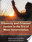 Ethnicity and Criminal Justice in the Era of Mass Incarceration