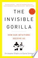 """The Invisible Gorilla: And Other Ways Our Intuitions Deceive Us"" by Christopher Chabris, Daniel Simons"