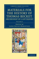 Materials for the History of Thomas Becket  Archbishop of Canterbury  Canonized by Pope Alexander III  AD 1173