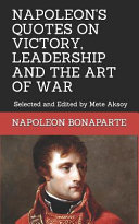 Napoleon Quotes on Victory  Leadership and the Art of War
