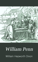 William Penn: an historical biography, from new sources. ...