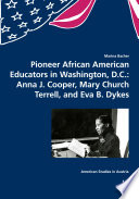 Pioneer African American Educators In Washington D C Anna J Cooper Mary Church Terrell And Eva B Dykes Book PDF