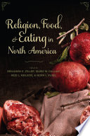 """Religion, Food, and Eating in North America"" by Benjamin E. Zeller, Marie W. Dallam, Reid L. Neilson, Nora L Rubel, Martha L. Finch"