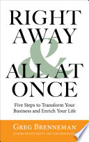"""Right Away & All at Once: Five Steps to Transform Your Business and Enrich Your Life"" by Greg Brenneman"