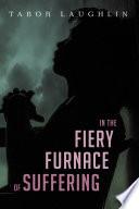 In the Fiery Furnace of Suffering