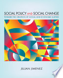 """Social Policy and Social Change: Toward the Creation of Social and Economic Justice"" by Jillian Jimenez"