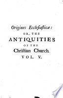 Origines ecclestiastic    or  The antiquities of the Christian Church     The second edition  corrected