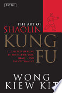The Art of Shaolin Kung Fu  : The Secrets of Kung Fu for Self-Defense, Health, and Enlightenment