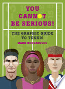 You Cannot Be Serious  The Graphic Guide to Tennis