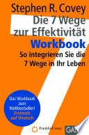 Die 7 Wege zur Effektivität - Workbook  : so integrieren Sie die 7 Wege in Ihr Leben