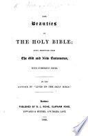 "The Beauties of the Holy Bible; Being Selections from the Old and New Testaments, with Numerous Notes. By the Author of ""Lines on the Holy Bible."""