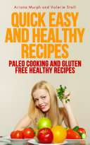 Quick Easy and Healthy Recipes: Paleo Cooking and Gluten Free Healthy Recipes