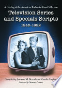 """Television Series and Specials Scripts, 1946-1992: A Catalog of the American Radio Archives Collection"" by Jeanette M. Berard, Klaudia Englund"