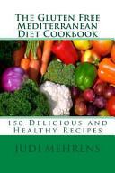 The Gluten Free Mediterranean Diet Cookbook