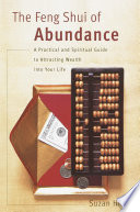 The Feng Shui of Abundance  : A Practical and Spiritual Guide to Attracting Wealth Into Your Life