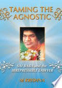 Taming The Agnostic Sai Baba And The Irrepressible Lawyer Book PDF