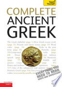 Complete Ancient Greek  : A Comprehensive Guide to Reading and Understanding Ancient Greek, with Original Texts