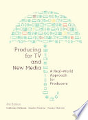 Producing for TV and New Media  : A Real-World Approach for Producers