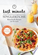 Kochbuch Single: Last Minute Singleküche.