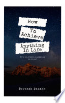 How To Achieve Anything In Life  Achieve goals and make your life good
