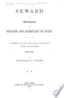 Autobiography  Seward at Washington  as senator and secretary of state  A memoir of his life  with selections from his letters  1846 1872  By Frederick W  Seward Book