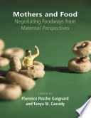 Mothers and Food  Negotiating Foodways from Maternal Perspectives Book