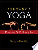 """Ashtanga Yoga: Practice and Philosophy"" by Gregor Maehle"