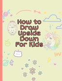 How To Draw Upside Down For Kids