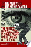 The men with the movie camera : the poetics of visual style in Soviet avant-garde cinema of the 1920s