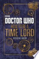 Doctor Who  How to be a Time Lord   The Official Guide