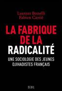 Pdf La fabrique de la radicalité - Une sociologie des jeunes djihadistes français Telecharger