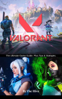 VALORANT: The Ultimate Game Guide