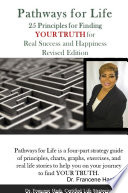 Pathways for Life   25 Principles for Finding YOUR TRUTH for Real Success and Happiness