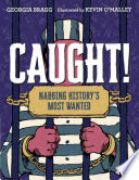 link to Caught! : nabbing history's most wanted in the TCC library catalog