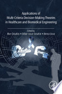 Applications of Multi Criteria Decision Making Theories in Healthcare and Biomedical Engineering