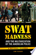 SWAT Madness and the Militarization of the American Police  A National Dilemma
