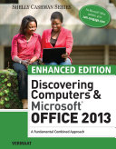 Enhanced Discovering Computers & Microsoft Office 2013: A Combined Fundamental Approach