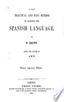 A new practical and easy method of learning the Spanish language  after the system of F  Ahn  by D  Salvo    1st  2nd course
