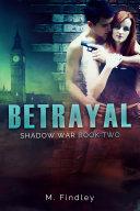 Betrayal (Shadow War, Book 2)