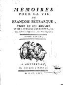 Mémoires pour la Vie de François Pétrarche Tirés de ses oeuvres et des Auteurs Contemporains
