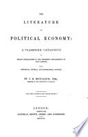 The Literature Of Political Economy A Classified Catalogue Of A Select Publications In The Different Departments Of That Science Etc